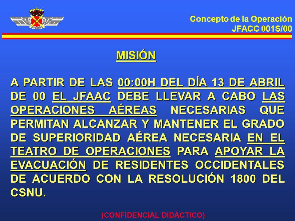 Concepto de la Operación JFACC 001S/00 (CONFIDENCIAL DIDÁCTICO) MISIÓN A PARTIR DE LAS 00:00H DEL DÍA 13 DE ABRIL DE 00 EL JFAAC DEBE LLEVAR A CABO LA