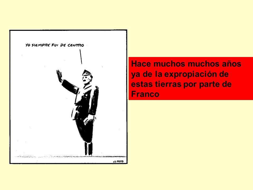 Hace muchos muchos años ya de la expropiación de estas tierras por parte de Franco