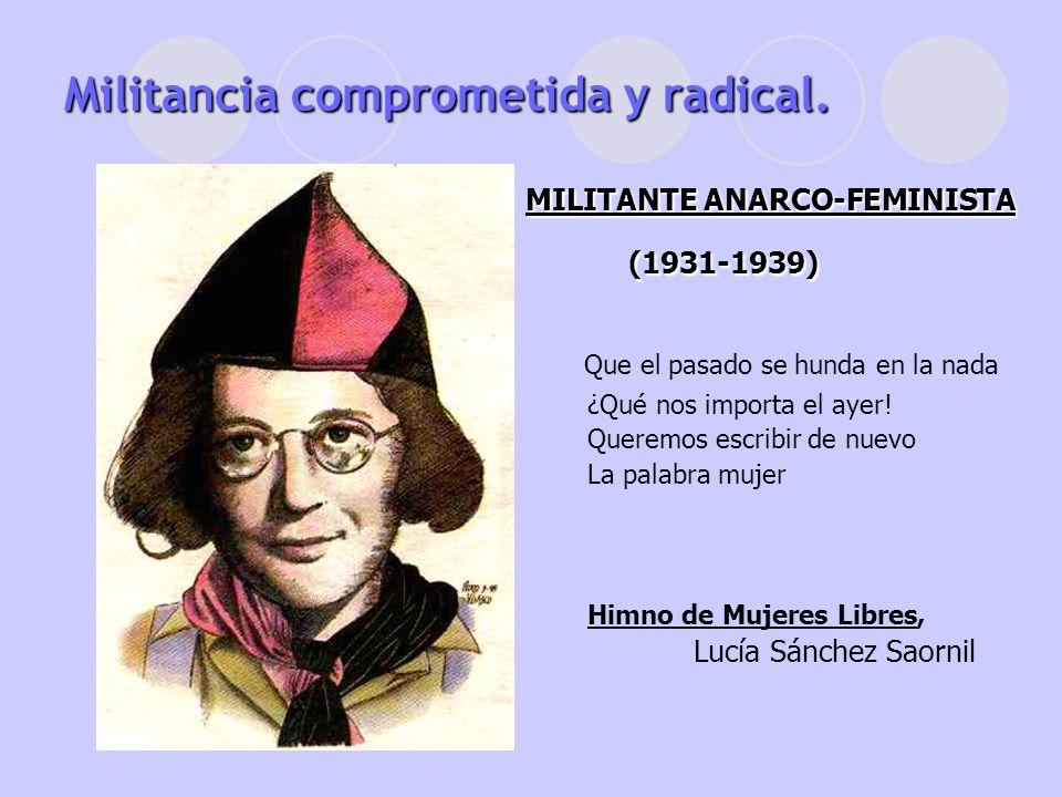 MILITANTE ANARCO-FEMINISTA (1931-1939) (1931-1939) Que el pasado se hunda en la nada ¿Qué nos importa el ayer! Queremos escribir de nuevo La palabra m