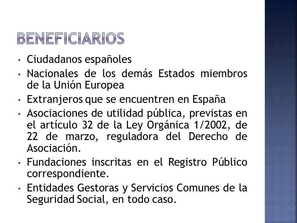 Ciudadanos españoles Nacionales de los demás Estados miembros de la Unión Europea Extranjeros que se encuentren en España Asociaciones de utilidad pública, previstas en el artículo 32 de la Ley Orgánica 1/2002, de 22 de marzo, reguladora del Derecho de Asociación.