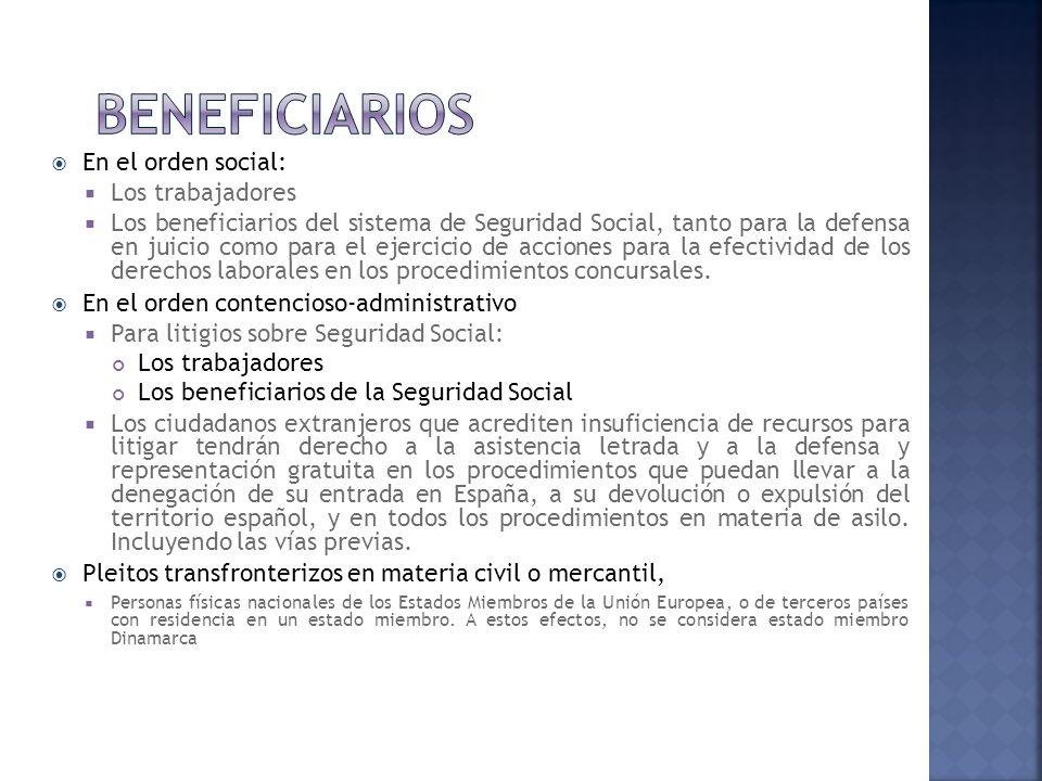 En el orden social: Los trabajadores Los beneficiarios del sistema de Seguridad Social, tanto para la defensa en juicio como para el ejercicio de acciones para la efectividad de los derechos laborales en los procedimientos concursales.
