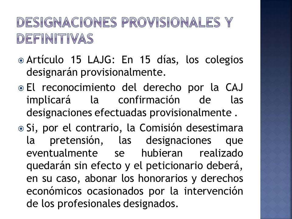 Artículo 15 LAJG: En 15 días, los colegios designarán provisionalmente.