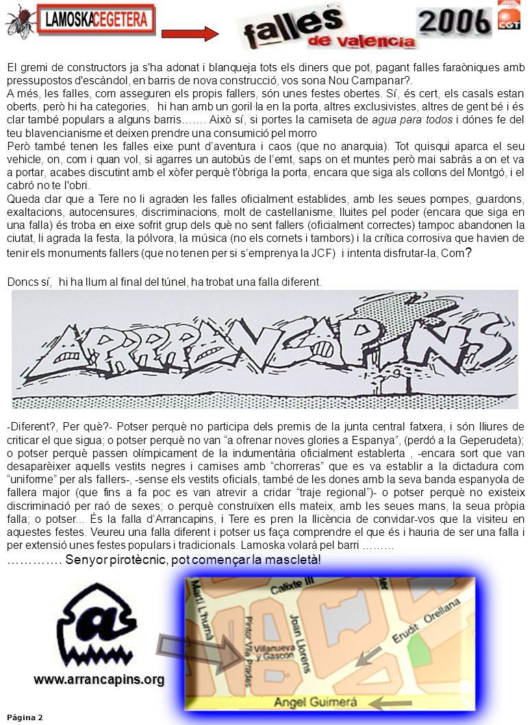 Página 2 El gremi de constructors ja s ha adonat i blanqueja tots els diners que pot, pagant falles faraòniques amb pressupostos d escàndol, en barris de nova construcció, vos sona Nou Campanar .