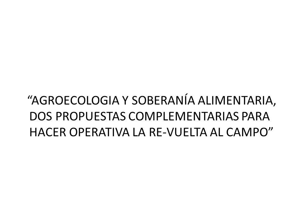 AGROECOLOGIA Y SOBERANÍA ALIMENTARIA, DOS PROPUESTAS COMPLEMENTARIAS PARA HACER OPERATIVA LA RE-VUELTA AL CAMPO