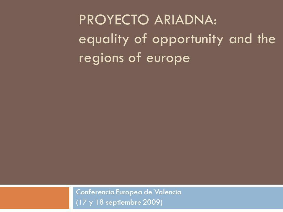 PROYECTO ARIADNA: equality of opportunity and the regions of europe Conferencia Europea de Valencia (17 y 18 septiembre 2009)