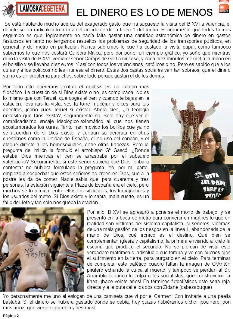 Página 2 Se está hablando mucho acerca del exagerado gasto que ha supuesto la visita del B XVI a valencia; el debate se ha radicalizado a raíz del accidente de la línea 1 del metro.