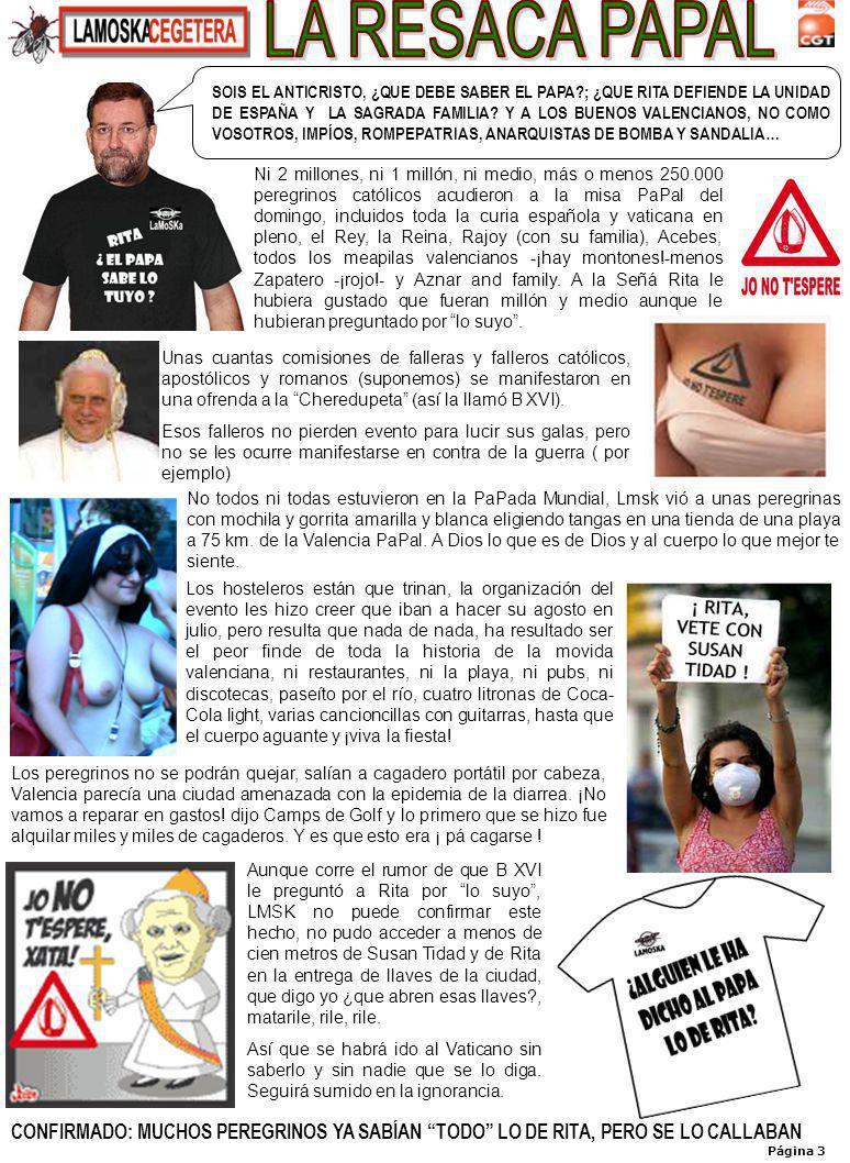 Página 3 Ni 2 millones, ni 1 millón, ni medio, más o menos 250.000 peregrinos católicos acudieron a la misa PaPal del domingo, incluidos toda la curia española y vaticana en pleno, el Rey, la Reina, Rajoy (con su familia), Acebes, todos los meapilas valencianos -¡hay montones!-menos Zapatero -¡rojo!- y Aznar and family.