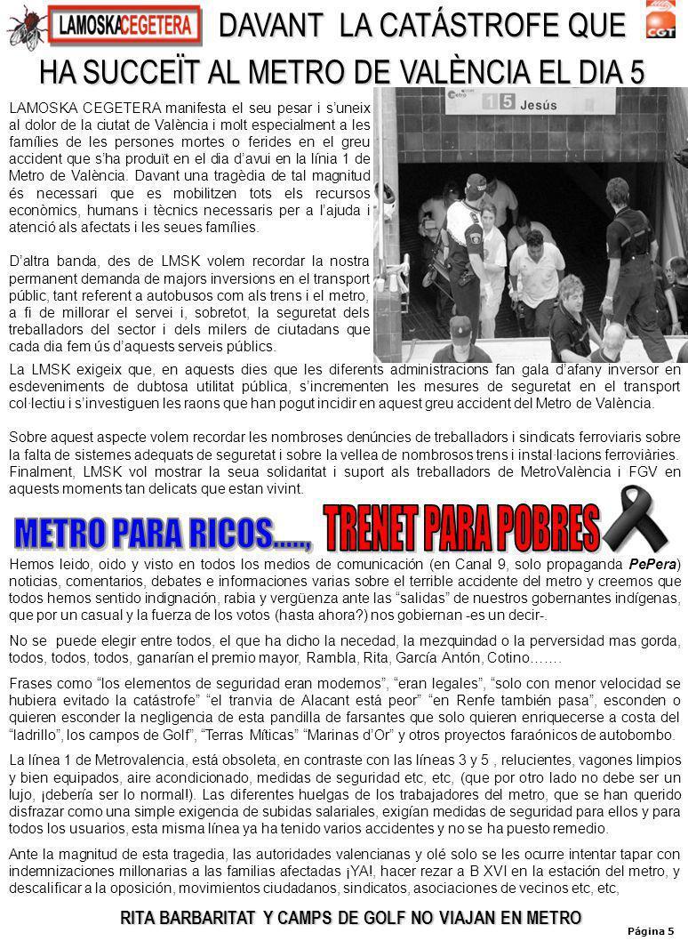 Página 5 LAMOSKA CEGETERA manifesta el seu pesar i suneix al dolor de la ciutat de València i molt especialment a les famílies de les persones mortes o ferides en el greu accident que sha produït en el dia davui en la línia 1 de Metro de València.