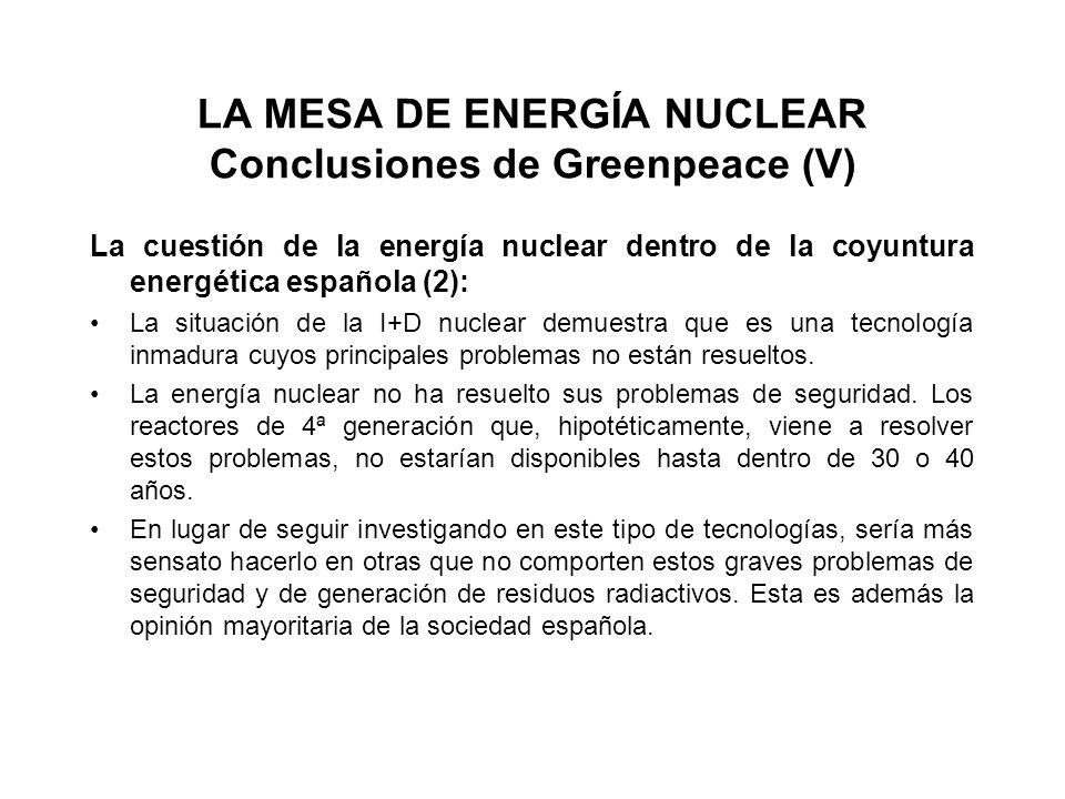 LA MESA DE ENERGÍA NUCLEAR Conclusiones de Greenpeace (V) La cuestión de la energía nuclear dentro de la coyuntura energética española (2): La situación de la I+D nuclear demuestra que es una tecnología inmadura cuyos principales problemas no están resueltos.