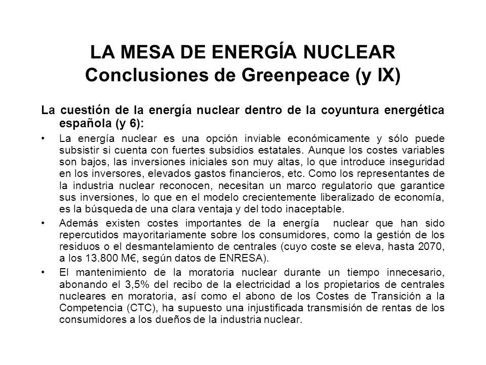 LA MESA DE ENERGÍA NUCLEAR Conclusiones de Greenpeace (y IX) La cuestión de la energía nuclear dentro de la coyuntura energética española (y 6): La energía nuclear es una opción inviable económicamente y sólo puede subsistir si cuenta con fuertes subsidios estatales.