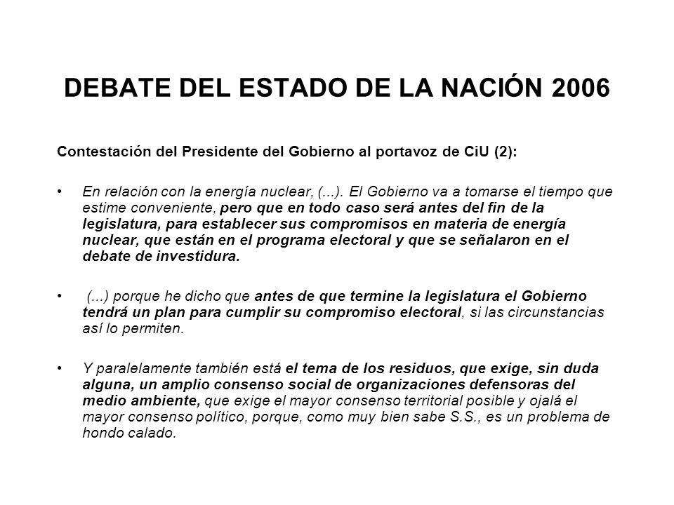 DEBATE DEL ESTADO DE LA NACIÓN 2006 Contestación del Presidente del Gobierno al portavoz de CiU (2): En relación con la energía nuclear, (...).