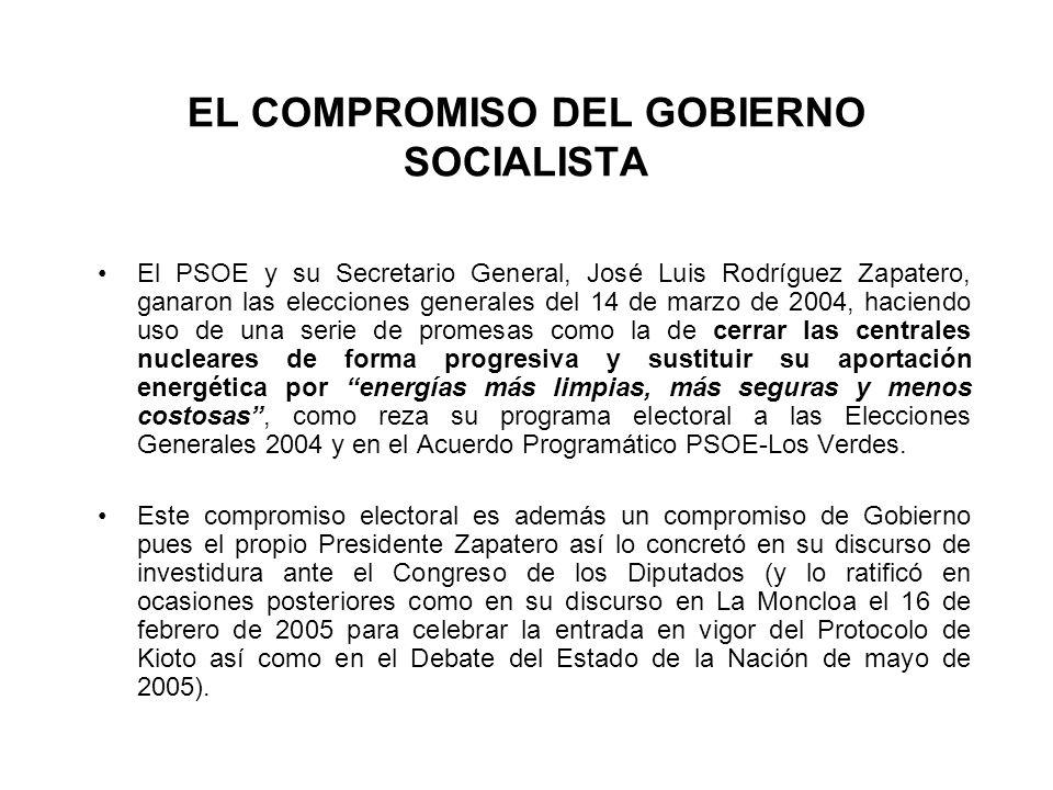 EL COMPROMISO DEL GOBIERNO SOCIALISTA El PSOE y su Secretario General, José Luis Rodríguez Zapatero, ganaron las elecciones generales del 14 de marzo de 2004, haciendo uso de una serie de promesas como la de cerrar las centrales nucleares de forma progresiva y sustituir su aportación energética por energías más limpias, más seguras y menos costosas, como reza su programa electoral a las Elecciones Generales 2004 y en el Acuerdo Programático PSOE-Los Verdes.
