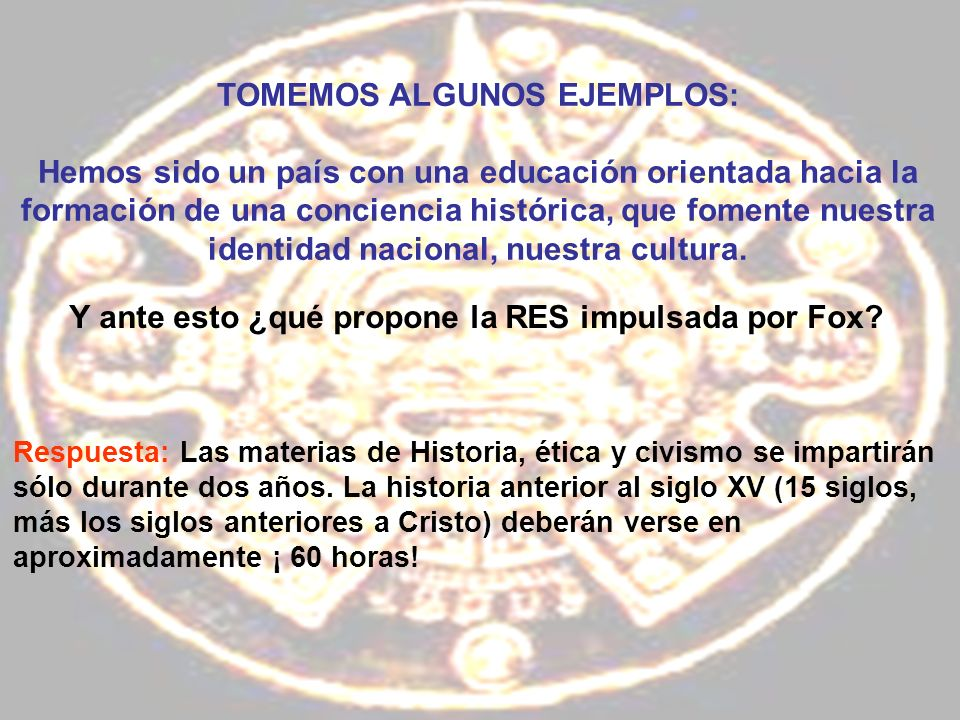 TOMEMOS ALGUNOS EJEMPLOS: Hemos sido un país con una educación orientada hacia la formación de una conciencia histórica, que fomente nuestra identidad nacional, nuestra cultura.