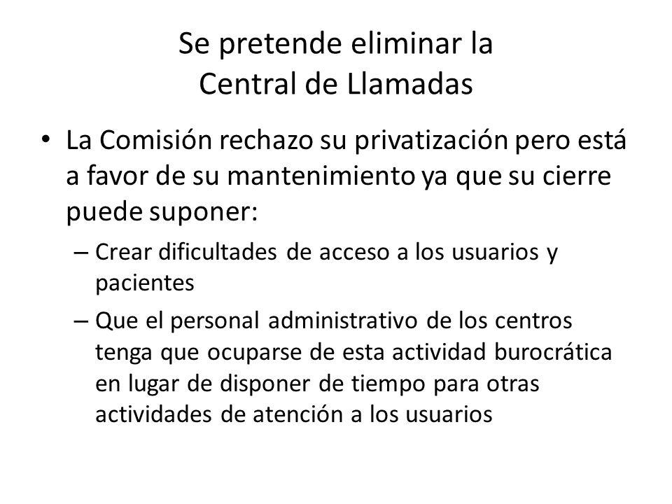 Se pretende eliminar la Central de Llamadas La Comisión rechazo su privatización pero está a favor de su mantenimiento ya que su cierre puede suponer: