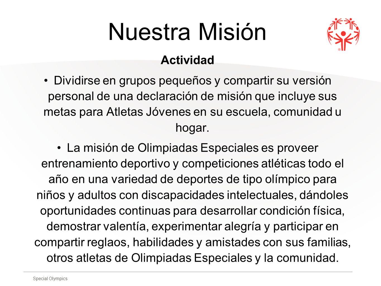 Special Olympics Nuestra Misión Actividad Dividirse en grupos pequeños y compartir su versión personal de una declaración de misión que incluye sus me