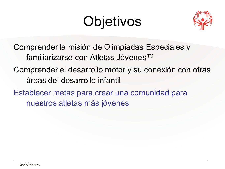 Special Olympics Objetivos Comprender la misión de Olimpiadas Especiales y familiarizarse con Atletas Jóvenes Comprender el desarrollo motor y su cone