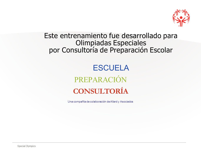 Special Olympics Este entrenamiento fue desarrollado para Olimpiadas Especiales por Consultoría de Preparación Escolar ESCUELA PREPARACIÓN CONSULTORÍA
