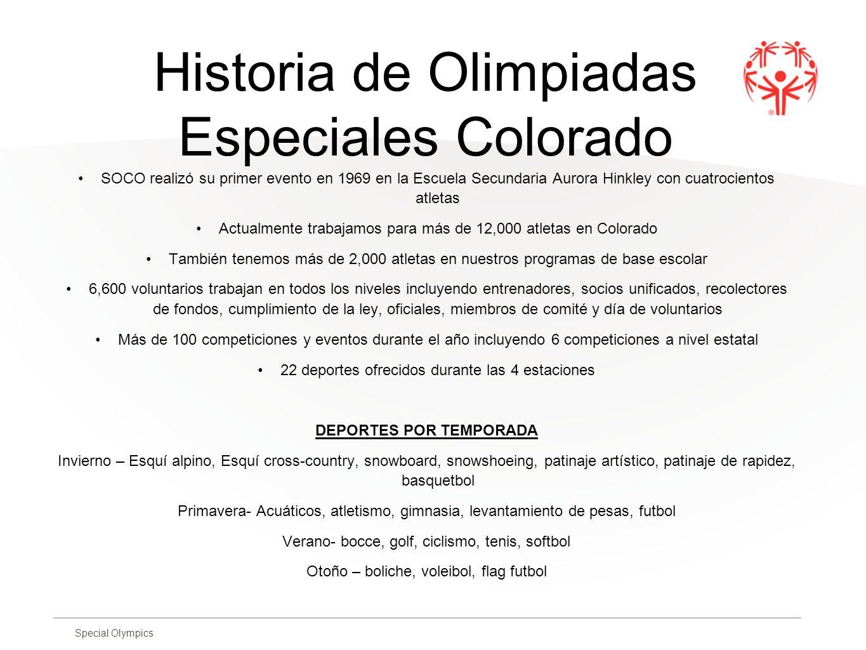 Special Olympics Historia de Olimpiadas Especiales Colorado SOCO realizó su primer evento en 1969 en la Escuela Secundaria Aurora Hinkley con cuatroci