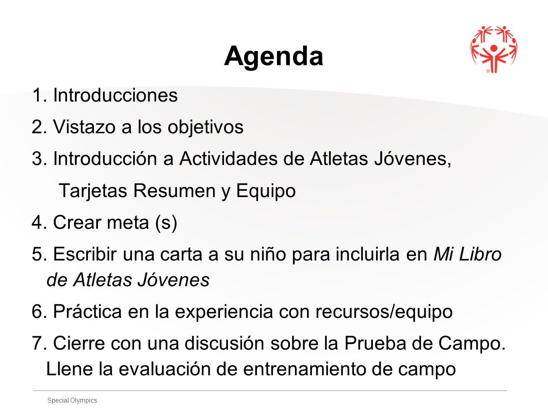 Special Olympics Agenda 1. Introducciones 2. Vistazo a los objetivos 3. Introducción a Actividades de Atletas Jóvenes, Tarjetas Resumen y Equipo 4. Cr