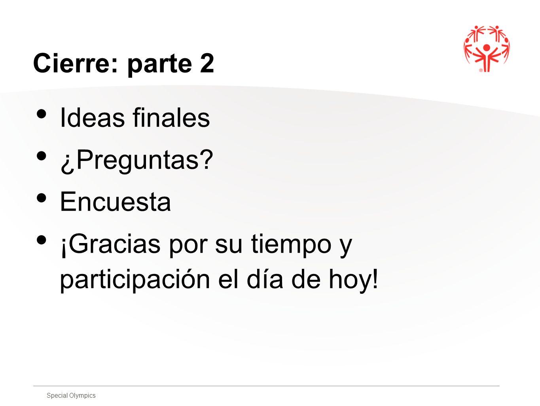 Special Olympics Cierre: parte 2 Ideas finales ¿Preguntas? Encuesta ¡Gracias por su tiempo y participación el día de hoy!