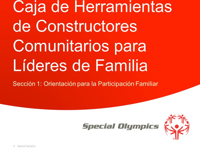 Special Olympics 1 Caja de Herramientas de Constructores Comunitarios para Líderes de Familia Sección 1: Orientación para la Participación Familiar