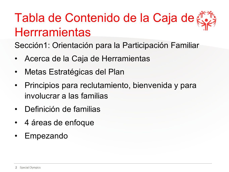 Special Olympics Tabla de Contenido de la Caja de Herrramientas Sección1: Orientación para la Participación Familiar Acerca de la Caja de Herramientas
