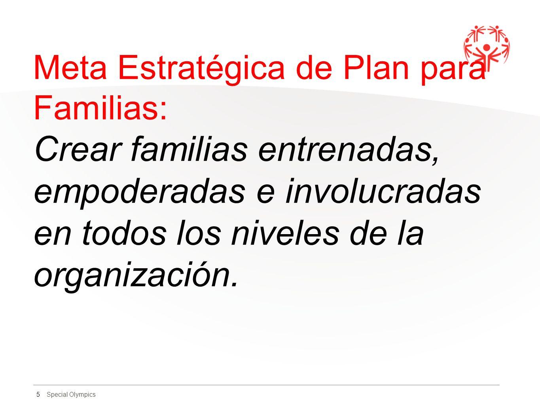 Special Olympics Meta Estratégica de Plan para Familias: Crear familias entrenadas, empoderadas e involucradas en todos los niveles de la organización