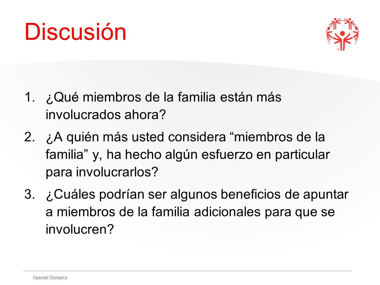 Special Olympics Discusión 1.¿Qué miembros de la familia están más involucrados ahora? 2.¿A quién más usted considera miembros de la familia y, ha hec
