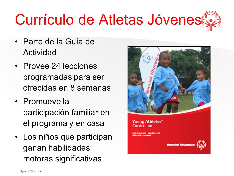 Special Olympics Currículo de Atletas Jóvenes Parte de la Guía de Actividad Provee 24 lecciones programadas para ser ofrecidas en 8 semanas Promueve l