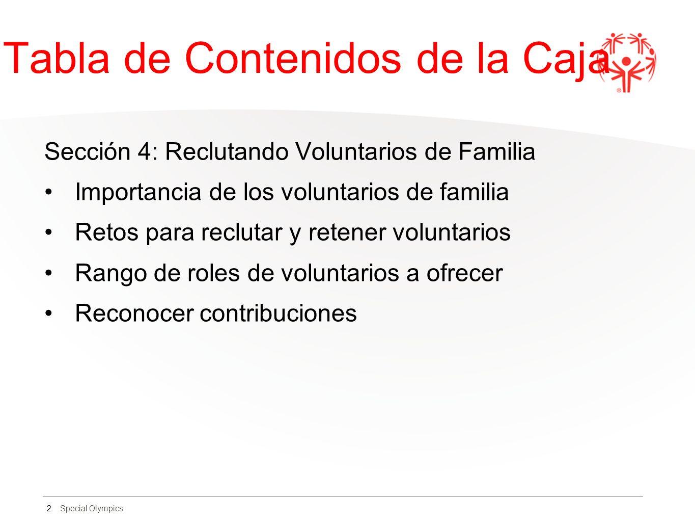 Special Olympics Tabla de Contenidos de la Caja Sección 4: Reclutando Voluntarios de Familia Importancia de los voluntarios de familia Retos para reclutar y retener voluntarios Rango de roles de voluntarios a ofrecer Reconocer contribuciones 2