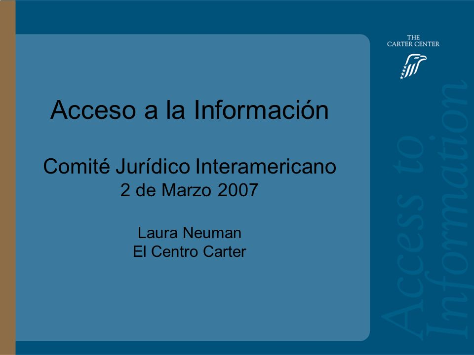 Training Slide Headline Goes Here and Second Line Goes Here Access to Information: Bolivia Main Headline Goes Here Acceso a la Información Comité Jurídico Interamericano 2 de Marzo 2007 Laura Neuman El Centro Carter