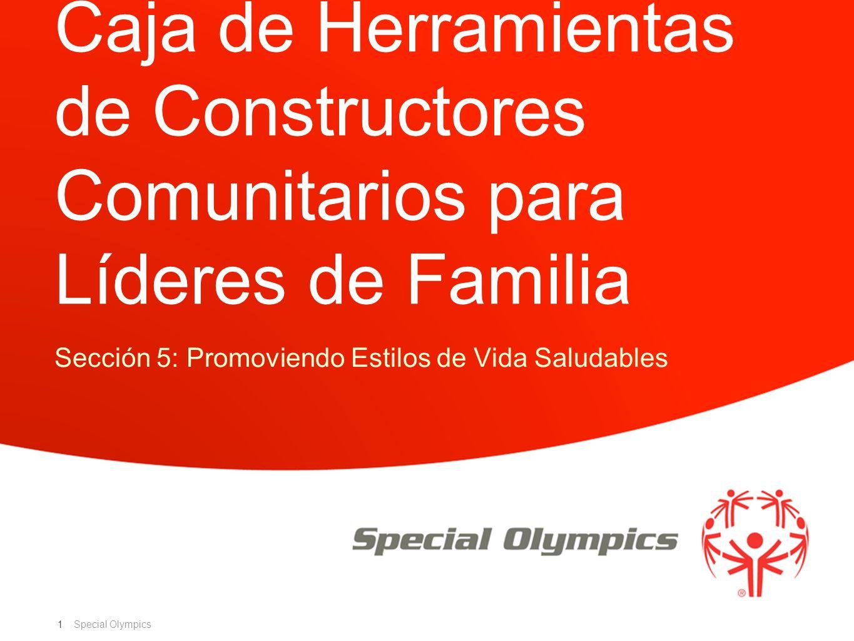 Special Olympics Tabla de Contenidos de la Caja Sección 5: Promoviendo Estilos de Vida Saludables Evaluaciones de Atletas Saludables Actividad de Grupo Promoviendo estilos de vida saludables en la organización Foros de Familia Saludables Materiales para uso en casa 2