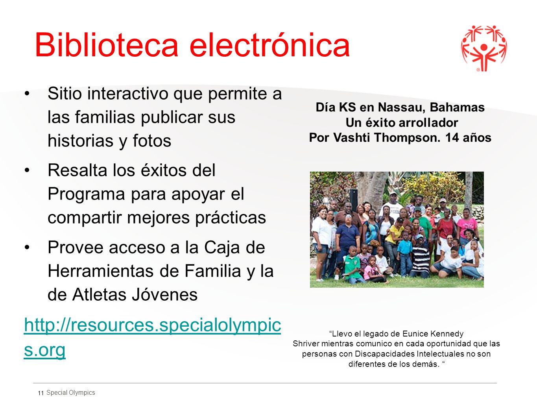 Special Olympics Biblioteca electrónica 11 Sitio interactivo que permite a las familias publicar sus historias y fotos Resalta los éxitos del Programa