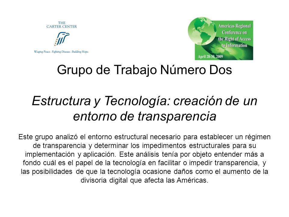 Grupo de Trabajo Número Dos Estructura y Tecnología: creación de un entorno de transparencia Este grupo analizó el entorno estructural necesario para