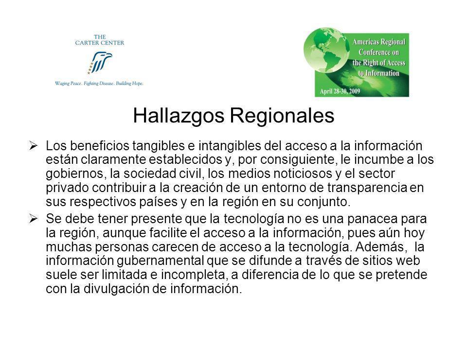 Hallazgos Regionales Los beneficios tangibles e intangibles del acceso a la información están claramente establecidos y, por consiguiente, le incumbe