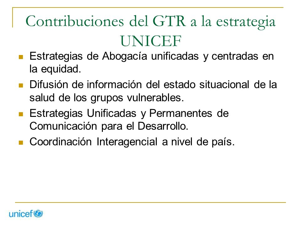 Contribuciones del GTR a la estrategia UNICEF Estrategias de Abogacía unificadas y centradas en la equidad. Difusión de información del estado situaci