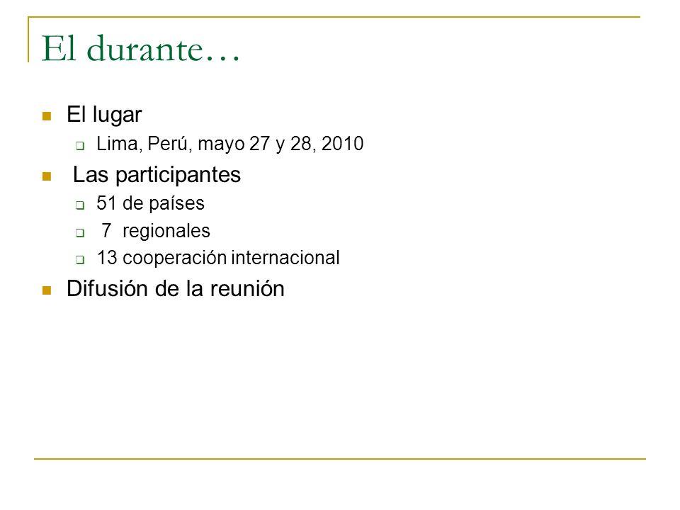 El lugar Lima, Perú, mayo 27 y 28, 2010 Las participantes 51 de países 7 regionales 13 cooperación internacional Difusión de la reunión