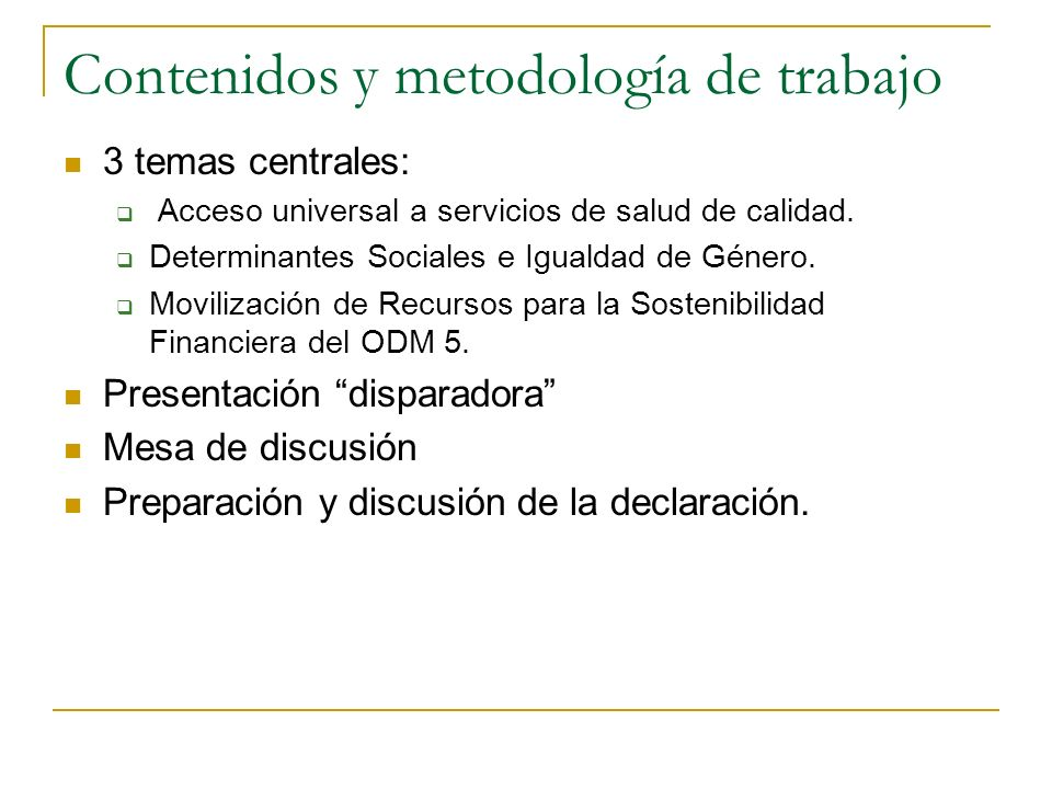 Contenidos y metodología de trabajo 3 temas centrales: Acceso universal a servicios de salud de calidad.