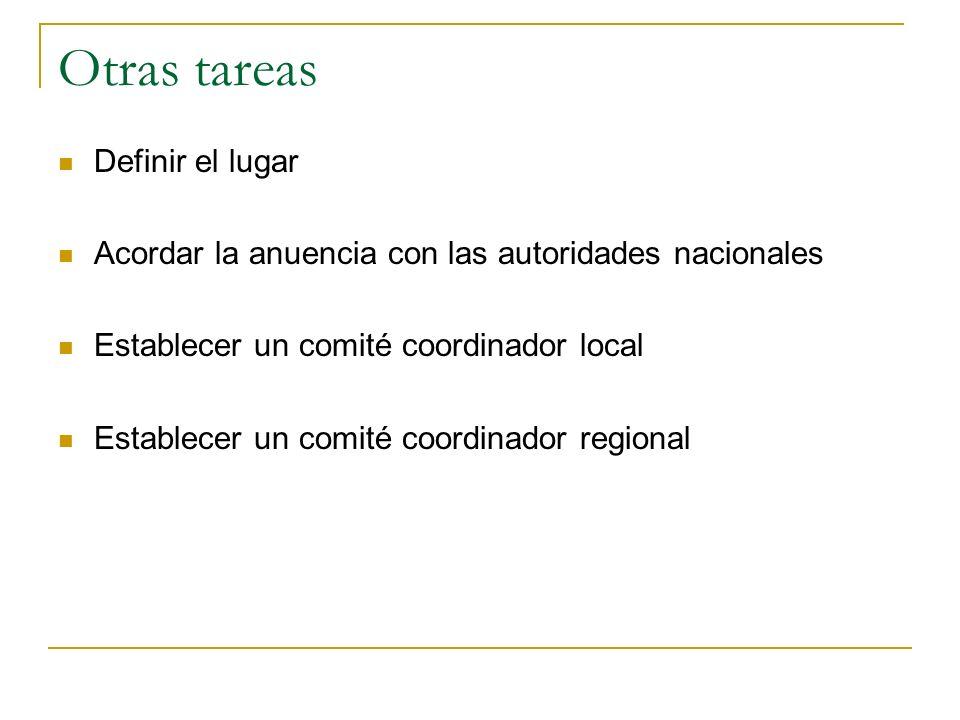 Otras tareas Definir el lugar Acordar la anuencia con las autoridades nacionales Establecer un comité coordinador local Establecer un comité coordinador regional
