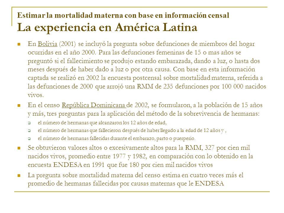 Estimar la mortalidad materna con base en información censal La experiencia en América Latina En Bolivia (2001) se incluyó la pregunta sobre defuncion
