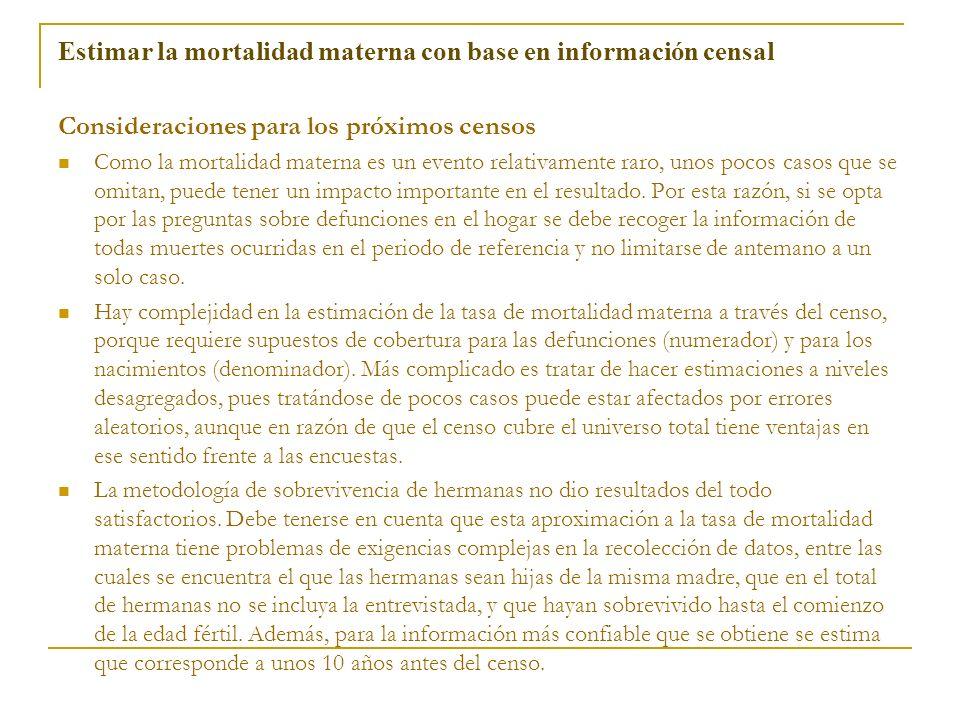 Estimar la mortalidad materna con base en información censal Consideraciones para los próximos censos Como la mortalidad materna es un evento relativa
