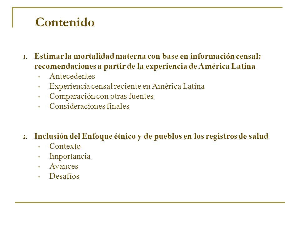 Contenido 1.Estimar la mortalidad materna con base en información censal: recomendaciones a partir de la experiencia de América Latina Antecedentes Ex