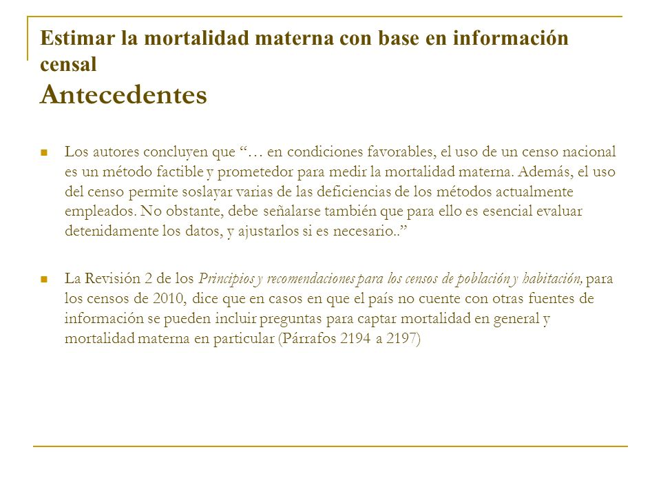 Estimar la mortalidad materna con base en información censal Antecedentes Los autores concluyen que … en condiciones favorables, el uso de un censo na