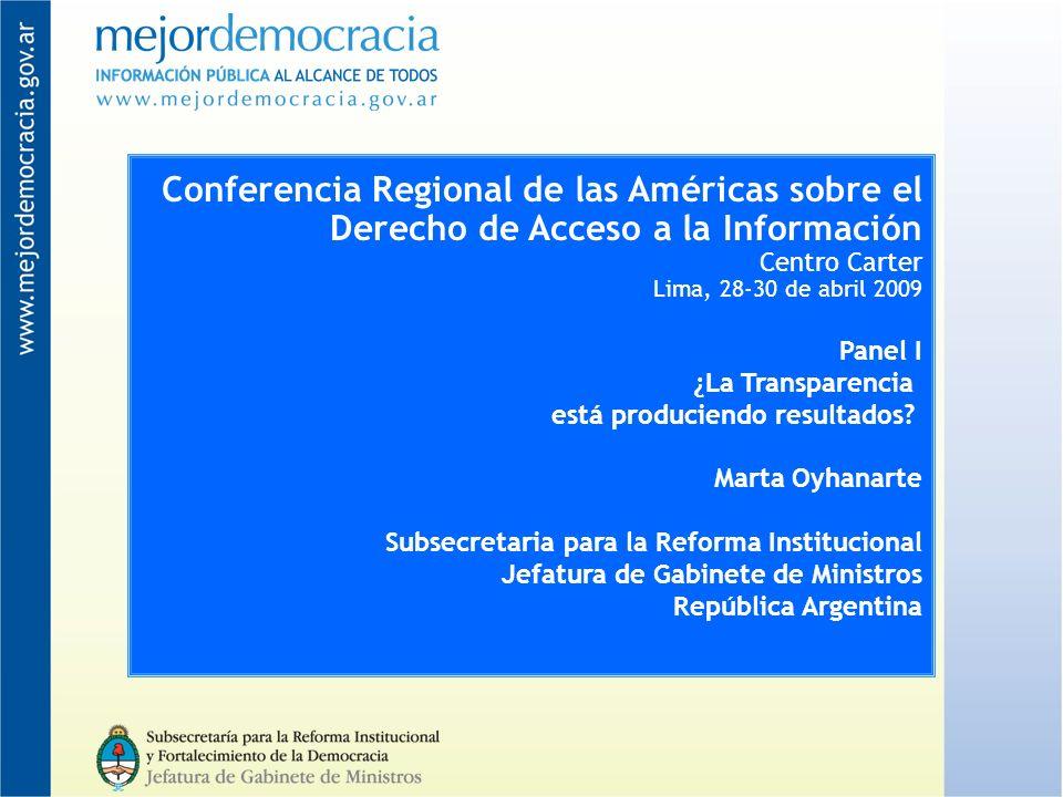 Conferencia Regional de las Américas sobre el Derecho de Acceso a la Información Centro Carter Lima, 28-30 de abril 2009 Panel I ¿La Transparencia está produciendo resultados.