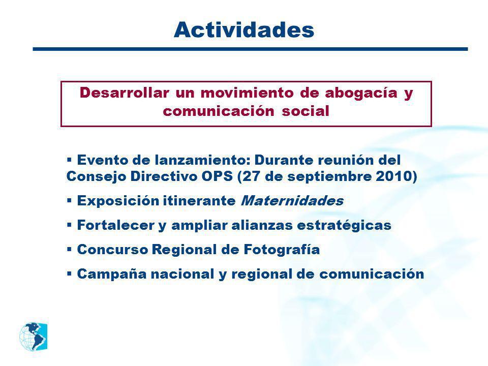 Actividades Desarrollar un movimiento de abogacía y comunicación social Evento de lanzamiento: Durante reunión del Consejo Directivo OPS (27 de septie
