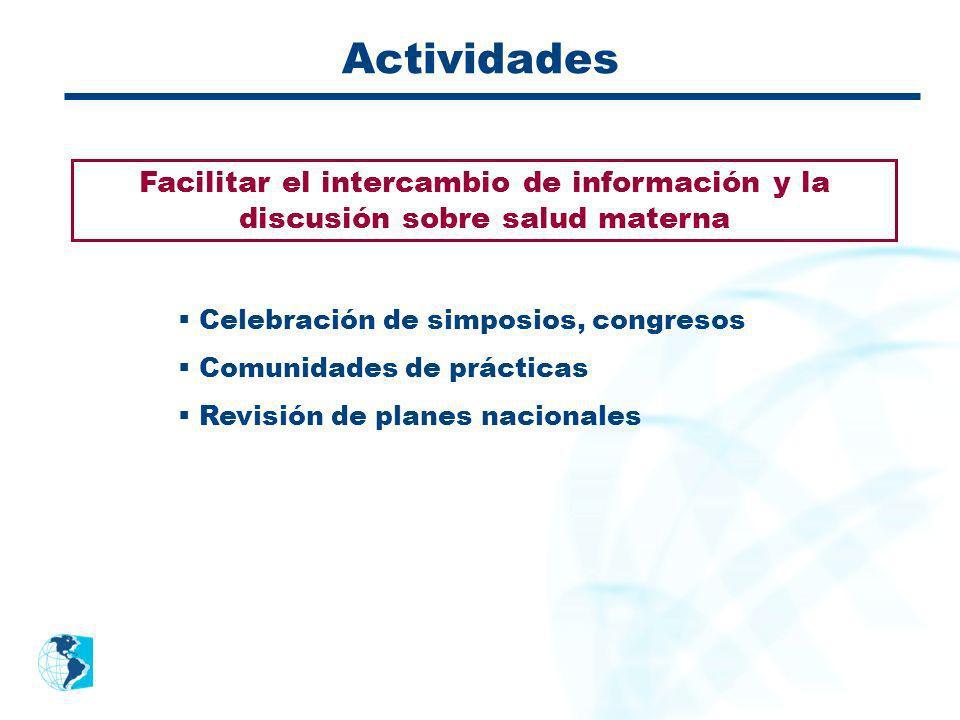 Actividades Facilitar el intercambio de información y la discusión sobre salud materna Celebración de simposios, congresos Comunidades de prácticas Re