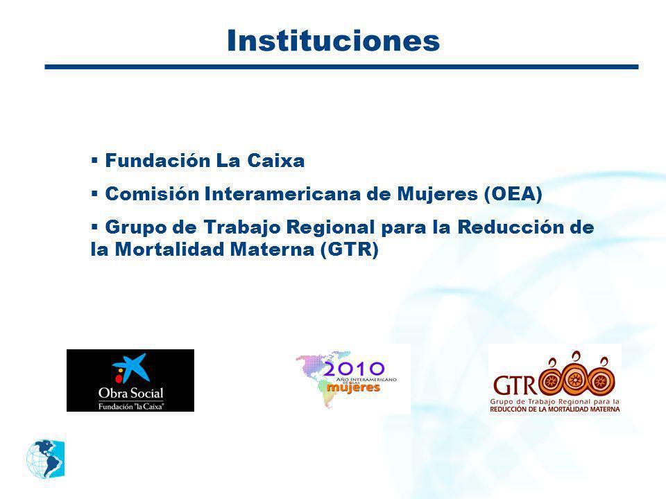 Instituciones Fundación La Caixa Comisión Interamericana de Mujeres (OEA) Grupo de Trabajo Regional para la Reducción de la Mortalidad Materna (GTR)