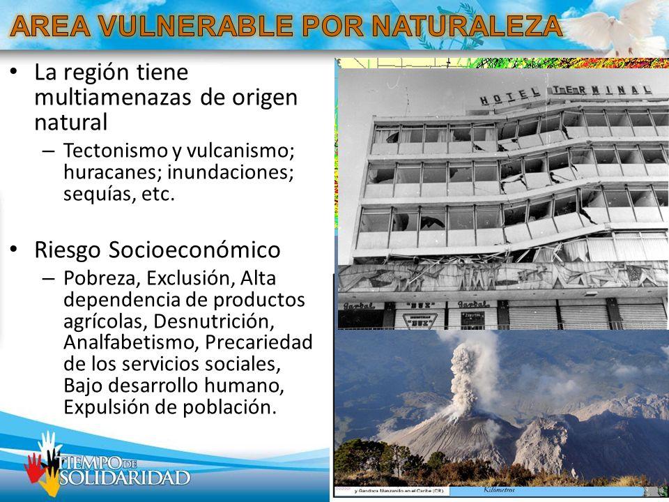 La región tiene multiamenazas de origen natural – Tectonismo y vulcanismo; huracanes; inundaciones; sequías, etc. Riesgo Socioeconómico – Pobreza, Exc
