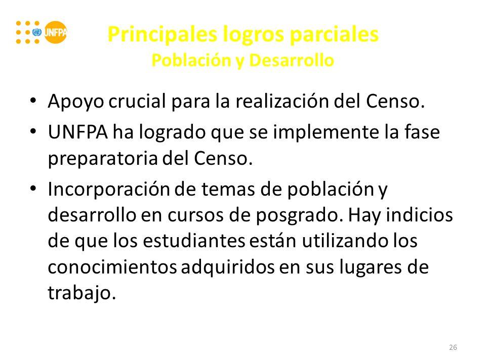 Principales logros parciales Población y Desarrollo Apoyo crucial para la realización del Censo.