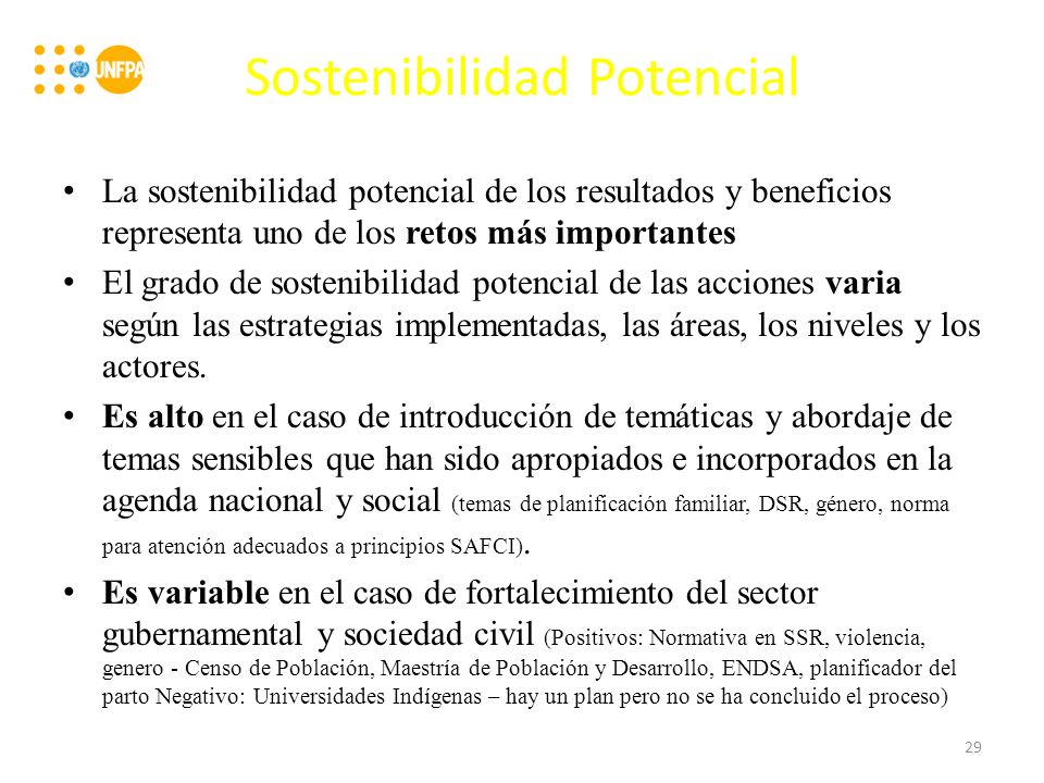 Sostenibilidad Potencial La sostenibilidad potencial de los resultados y beneficios representa uno de los retos más importantes El grado de sostenibilidad potencial de las acciones varia según las estrategias implementadas, las áreas, los niveles y los actores.